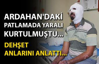Ardahan'daki patlamada yaralı kurtulmuştu... Dehşet anlarını anlattı...