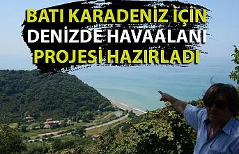 Batı Karadeniz için denizde hava limanı projesi hazırladı