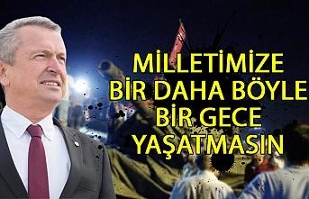 """Bülent Kantarcı; """"Milletimize bir daha böyle bir gece yaşatmasın"""""""