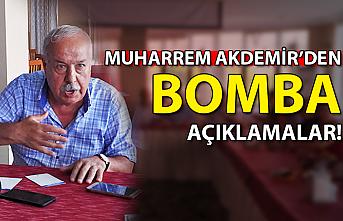 Muharrem Akdemir'den bomba açıklamalar!