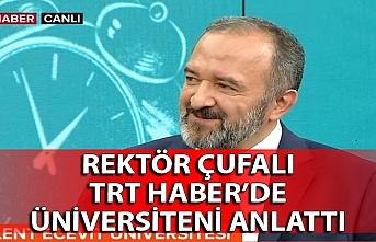 Rektör Mustafa Çufalı TRT Haber'de üniversiteni anlattı
