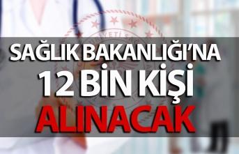 Sağlık Bakanlığı'na 12 bin kişi alınacak