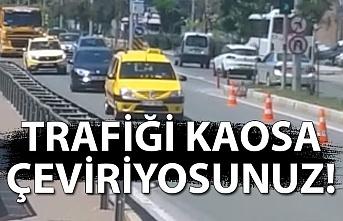 """""""Trafiği kaosa çeviriyorsunuz!"""""""