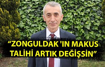 """""""Zonguldak 'ın makus talihi artık değişsin"""""""