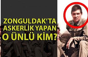 Zonguldak'ta askerlik yapan o ünlü kim?