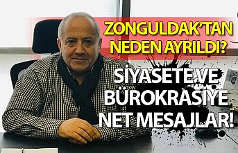 Zonguldak'tan neden ayrıldı? Siyasete ve bürokrasiye net mesajlar!