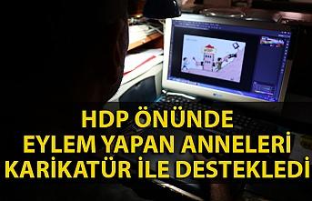 HDP önünde eylem yapan annelere destek için karikatür çizdi