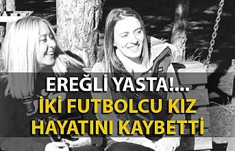 İki futbolcu kız hayatını kaybetti; Ereğli yasta