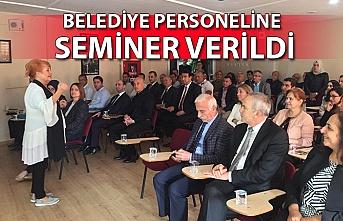 Belediye personeline seminer verildi