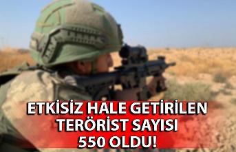Etkisiz hale getirilen terörist sayısı 550 oldu!