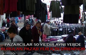 Pazarcılar 50 yıldır pazarın kurulduğu caddede kalmak için direniyor