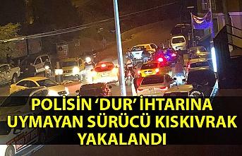 Polisin 'dur' ihtarına uymayan sürücü kıskıvrak yakalandı
