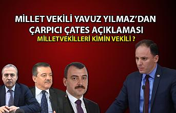"""Milletvekili Yavuzyılmaz'dan Çarpıcı Çates açıklaması: """"Milletvekilleri kimin vekili ?"""""""