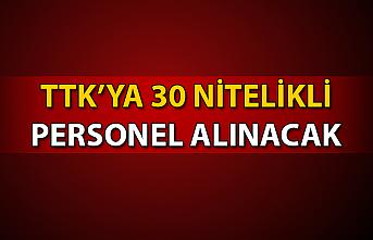TTK'ya 30 nitelikli personel alınacak!