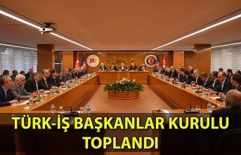 Türk-İş Başkanlar Kurulu Toplandı...