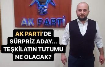 Ak Parti'de sürpriz aday... Teşkilatın tutumu ne olacak?