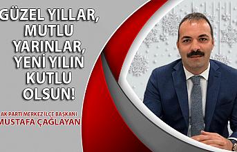 AK Parti Merkez İlçe Başkanı Mustafa Çağlayan'ın yılbaşı mesajı