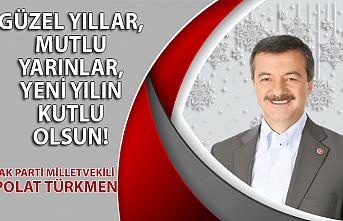 AK Parti Milletvekili Polat Türkmen'in yılbaşı mesajı