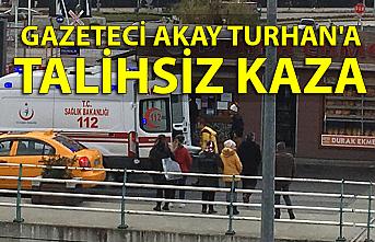 Akay Turhan'a talihsiz kaza