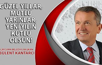 Çaycuma Belediye Başkanı Bülent Kantarcı'nın yılbaşı mesajı