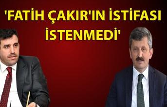 'Fatih Çakır'ın istifası istenmedi'