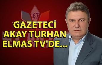 Gazeteci Akay Turhan Elmas TV'de...