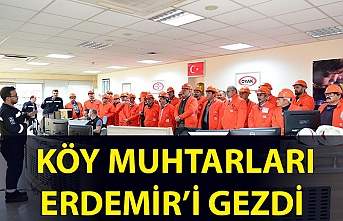 KÖY MUHTARLARI ERDEMİR'İ GEZDİ