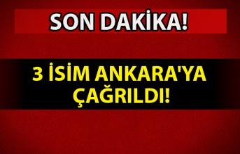 Son dakika! 3 isim Ankara'ya çağrıldı!