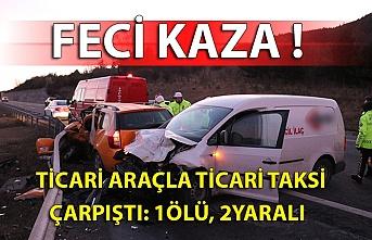Ticari araçla ticari taksi çarpıştı: 1 ölü, 2 yaralı
