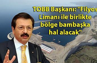 """TOBB Başkanı Hisarcıklıoğlu: """"Filyos Limanı ile birlikte bölge bambaşka hal alacak"""""""