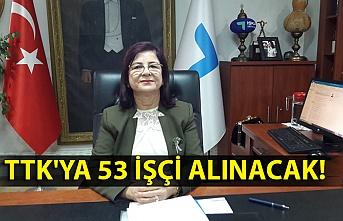 TTK'YA 53 işçi alınacak
