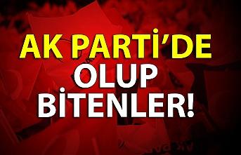 AK PARTİ'DE OLUP BİTENLER!