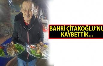 Bahri Çitakoğlu'nu kaybettik...