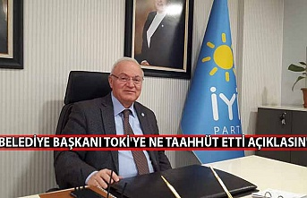 """""""Belediye başkanı TOKİ'ye ne taahhüt etti açıklasın"""""""