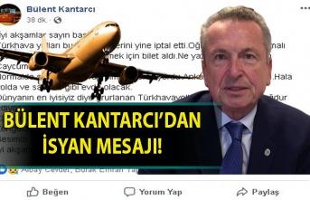Bülent Kantarcı'dan isyan mesajı!