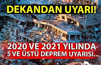 Dekandan uyarı! 2020 ve 2021 yılında 5 ve üstü deprem uyarısı...