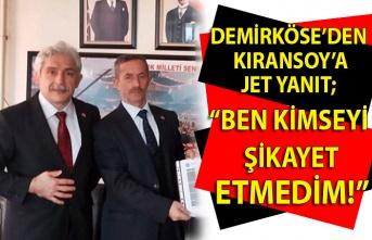 """Demirköse'den Kıransoy'a jet yanıt; """"Ben kimseyi şikayet etmedim!"""""""