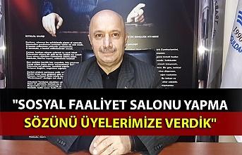 """""""Sosyal faaliyet Salonu yapma sözünü üyelerimize verdik"""""""