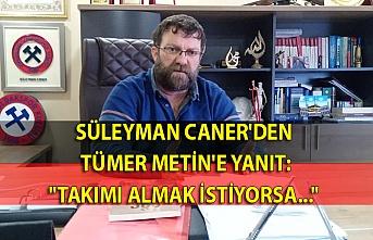 """Süleyman Caner'den Tüme Metin'e yanıt: """"Takımı almak istiyorsa..."""""""