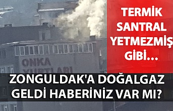 Zonguldak'a doğalgaz geldi haberiniz var mı?