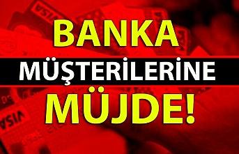 Banka müşterilerine müjde!