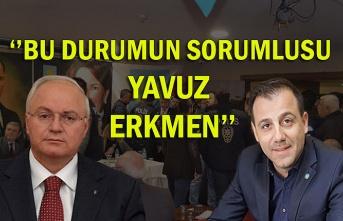 ''Bu Durumun Sorumlusu Yavuz Erkmen''