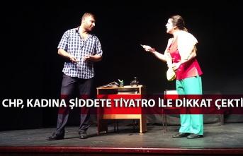 CHP, kadına şiddete tiyatro ile dikkat çekti