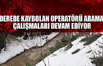 Derede kaybolan operatörü arama çalışmaları devam ediyor