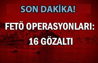 FETÖ operasyonları: 16 gözaltı