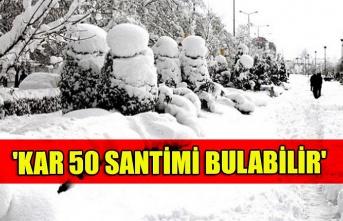 'Kar 50 santimi bulabilir'