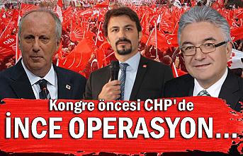 Kongre öncesi CHP'de İNCE OPERASYON...