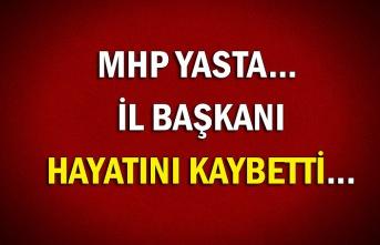 MHP yasta... İl Başkanı hayatını kaybetti...