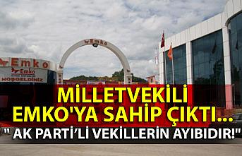 """Milletvekili EMKO'ya sahip çıktı... """" Ak Parti'li vekillerin ayıbıdır!"""""""