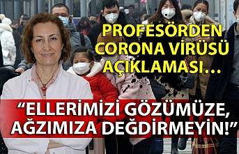 """Profesörden corona virüsü açıklaması… """"Ellerimizi gözümüze, ağzımıza değdirmeyin!"""""""